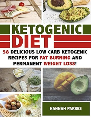 Ketogenic Diet: 58 Delicious Low Carb Ketogenic Recipes for Fat Burning and Permanent Weight Loss! (Ultimate Cookbook – The Complete Beginners Guide on Rapid Weight Loss and Diet Mistakes)