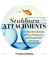 Stubborn Attachments: A Vision for a Society of Free, Prosperous, and Responsible Individuals