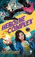 Heroine Complex (Heroine Complex #1)
