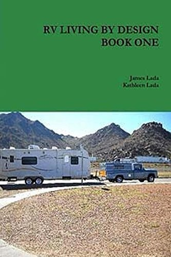 RV Living By Design Book One: DYI for long term fulltime RVers James Lada