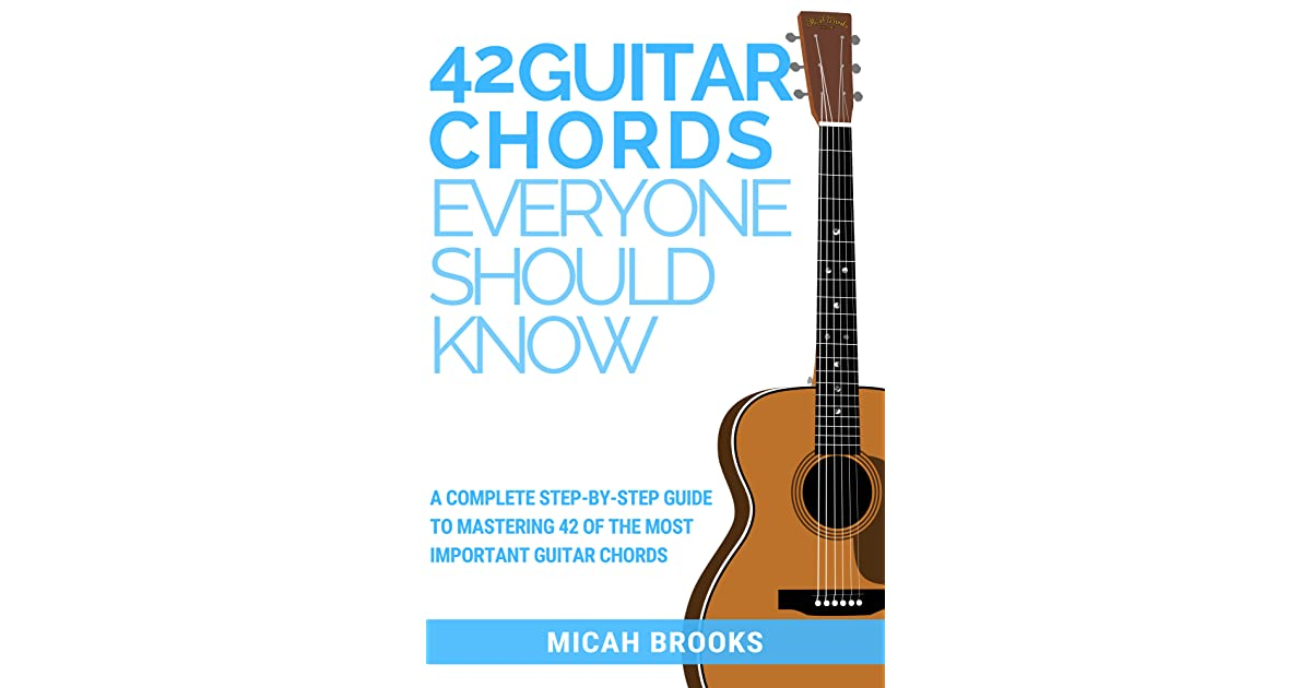 42 Guitar Chords Everyone Should Know A Complete Step By Step Guide