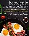 Ketogenic Breakfast Cookbook: Quick & Easy for Weekdays Breakfast / Brunch for Weekends