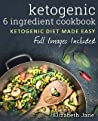 Ketogenic 6 Ingredient Cookbook: Ketogenic Diet Made Easy