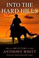 Into The Hard Hills (Hard Land To Rule Trilogy, #3)