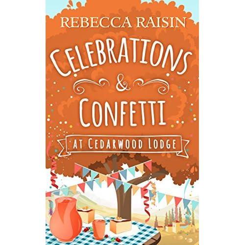 Celebrations and Confetti At Cedarwood Lodge by Rebecca Raisin
