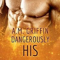 Dangerously His (Loving Dangerously, #4)