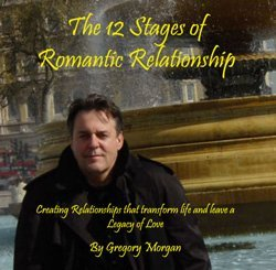 The 12 Stages of Romantic Relationship Gregory Morgan