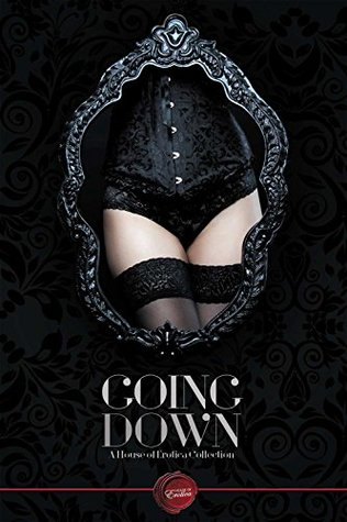 Going Down: A House of Erotica Collection