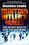 Hunting Hitler's Nukes: The Secret Race to Stop the Nazi Bomb