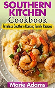 SOUTHERN KITCHEN COOKBOOK: Timeless Southern Cooking Family Recipes