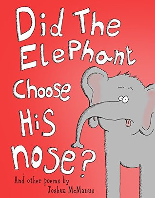 Children's books: Did The Elephant Choose His Nose? And other poems by Joshua McManus: Children's picture book of poems