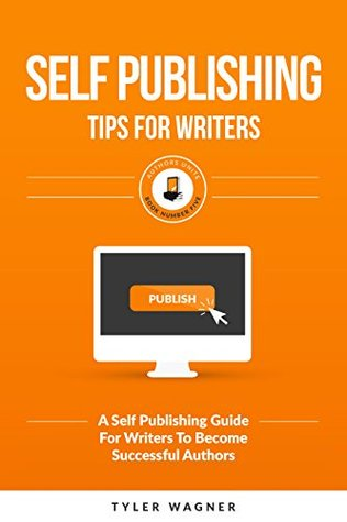 Self Publishing Tips For Writers by Tyler Wagner