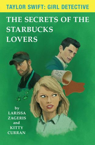 The Secrets of the Starbucks Lovers (Taylor Swift: Girl Detective #1)