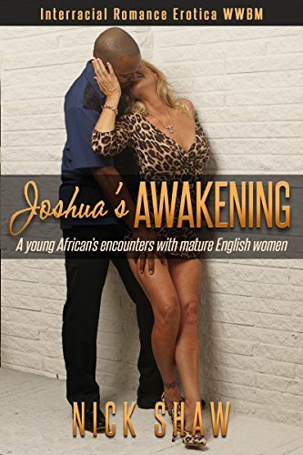 Joshuas Awakening: A young Africans Encounters with Mature Englishwomen  by  Nick Shaw