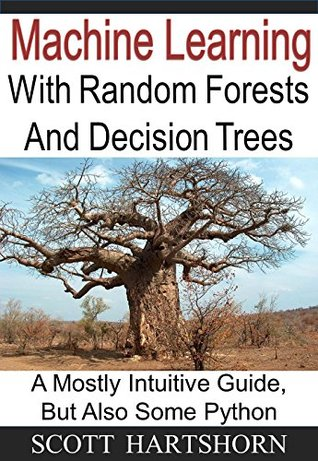 Machine Learning With Random Forests And Decision Trees by Scott Hartshorn