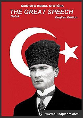 Nutuk - The Great Speech by Mustafa Kemal Ataturk
