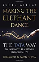Making the Elephant Dance: The Tata Way to Innovate, Transform and Globalize