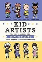 Kid Artists: True Tales of Childhood from Creative Legends (Kid Legends Book 3)