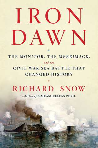 Iron Dawn: The Monitor, the Merrimack, and the Civil War Sea Battle that Changed History