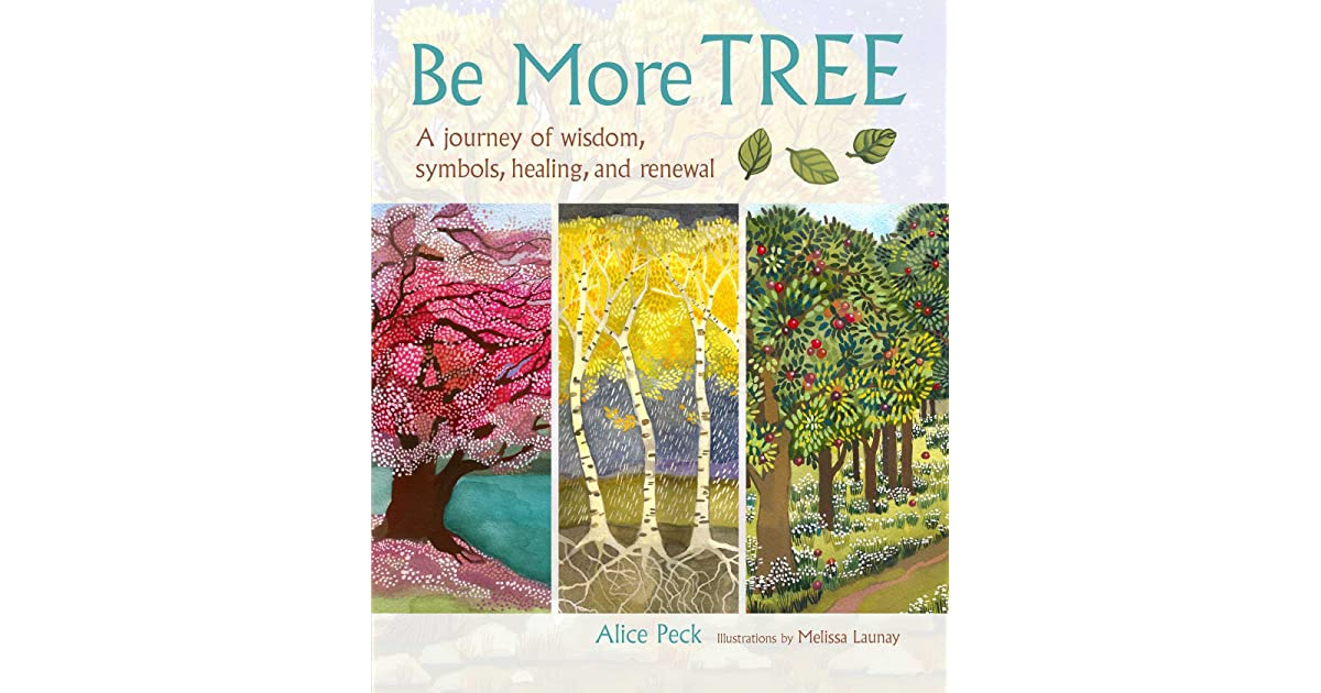 Be More Tree A Journey Of Wisdom Symbols Healing And Renewal By