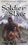 The Soldier and the Slave (Undying Empire: Rebellion, #1)