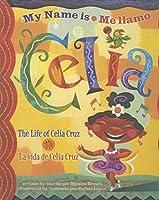 My Name is Celia/Me llamo Celia: The Life of Celia Cruz/la vida de Celia Cruz (Americas Award for Children's and Young Adult Literature. Winner)