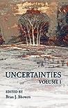 Uncertainties Volume I