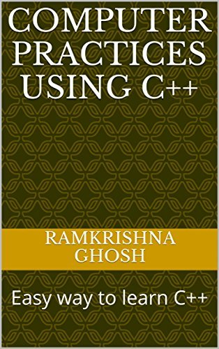 Computer Practices using C++: Easy way to learn C++ Ramkrishna Ghosh