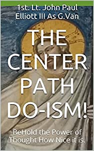 The Center Path Do-Ism!: BeHold the Power of Thought How Nice it is.