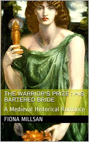The Warrior's Prize : his bartered bride: A Medieval Historical Romance (Wedding the Heiress Book 1)