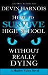 How to Survive High School Without Really Dying
