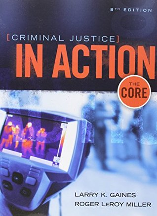 Criminal Justice in Action: The Core by Larry K  Gaines