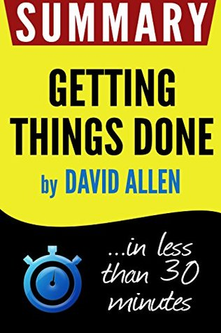 Summary of Getting Things Done: The Art of Stress-Free Productivity (David Allen)