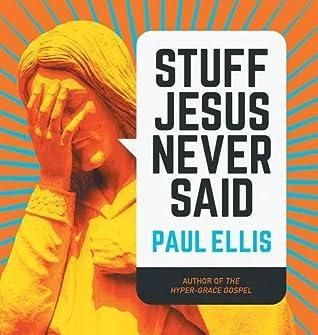 Stuff Jesus Never Said by Paul  Ellis