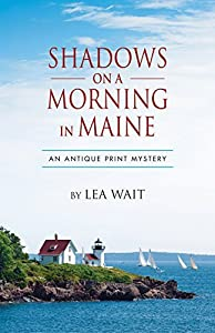 Shadows on a Morning in Maine: An Antique Print Mystery (Shadows Antique Print Mystery series Book 8)