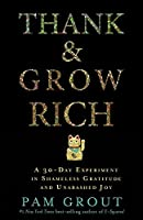 Thank And Grow Rich: A 30-Day Experiment In Shameless Gratitude And Unabashed Joy [Paperback] [Jan 01, 2016] Grout,Pam