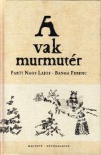 A vak murmutér  by  Parti Nagy Lajos