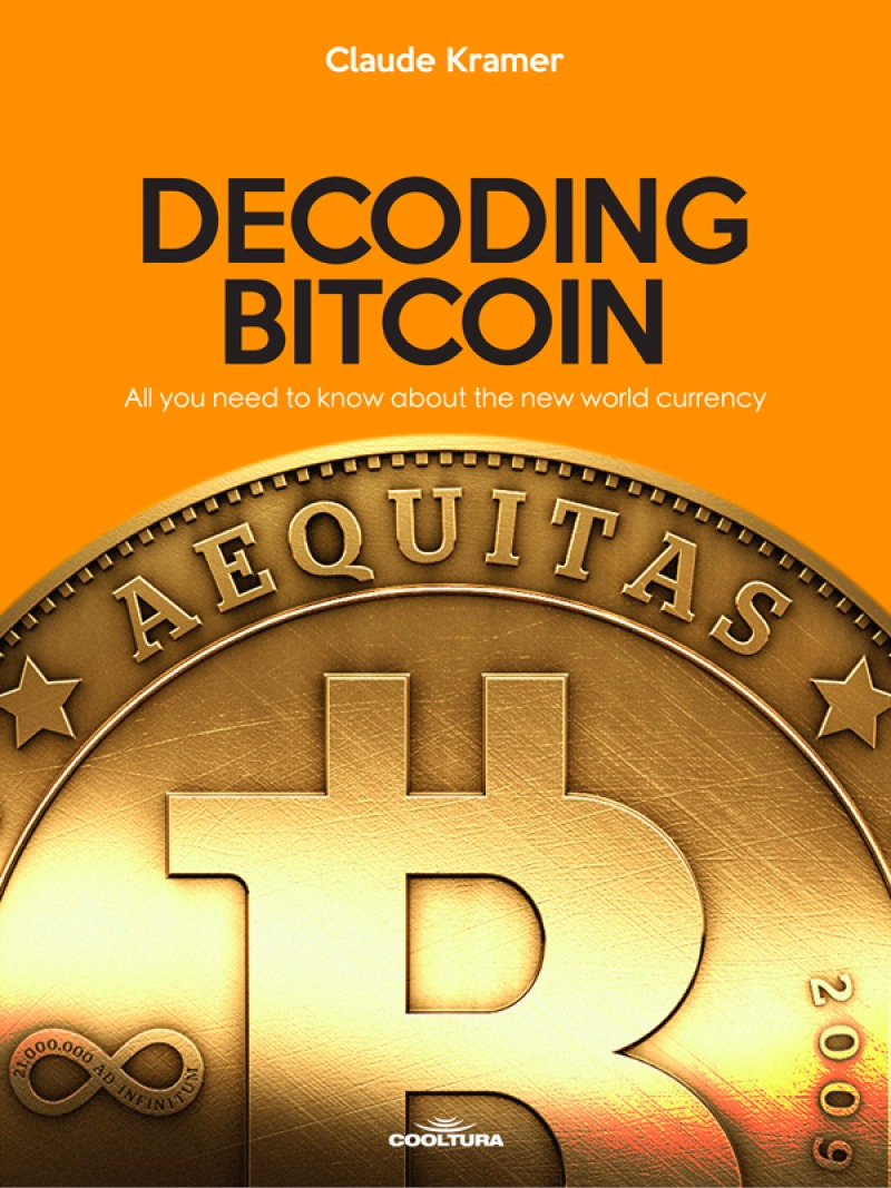 Decoding Bitcoin All You Need To Know About The New World Currency