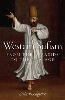 Western Sufism From the Abbasids to the New Age