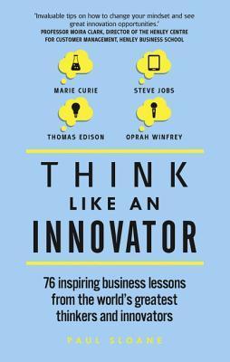 Sloane, Paul - Think Like An Innovator