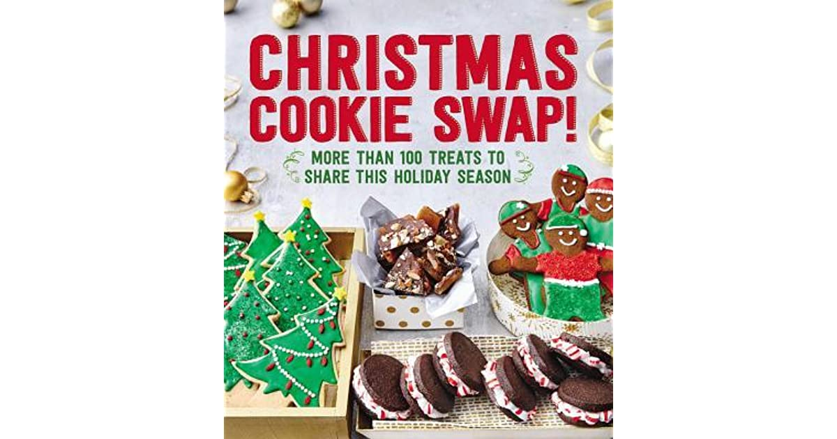 Christmas Cookie Swap More Than 100 Treats To Share This Holiday