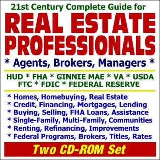 21st Century Complete Guide for Real Estate Professionals, Agents, Brokers, and Managers - HUD, FHA, Ginnie Mae, VA, USDA, FTC, FDIC, Federal Reserve ... Brokers, Titles, Rates (Two CD-ROM Set)