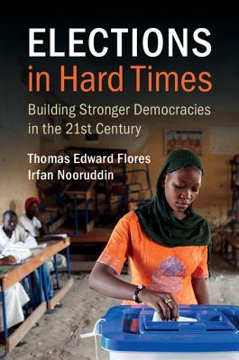 Elections in Hard Times: Building Stronger Democracies in the 21st Century