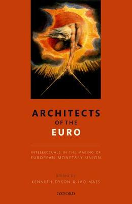 Architects of the Euro Intellectuals in the Making of European Monetary Union