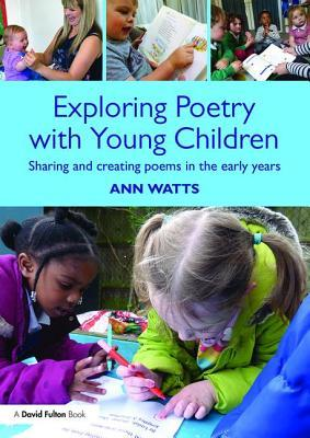 Exploring Poetry in the Early Years: Creating and Sharing Poems with Children