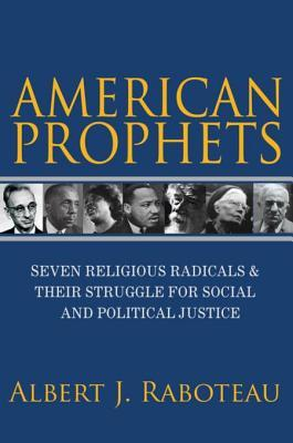 American Prophets - Seven Religious Radicals and Their Struggle for Social and Political Justice