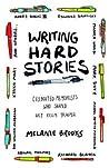 Writing Hard Stories: Celebrated Memoirists Who Shaped Art from Trauma