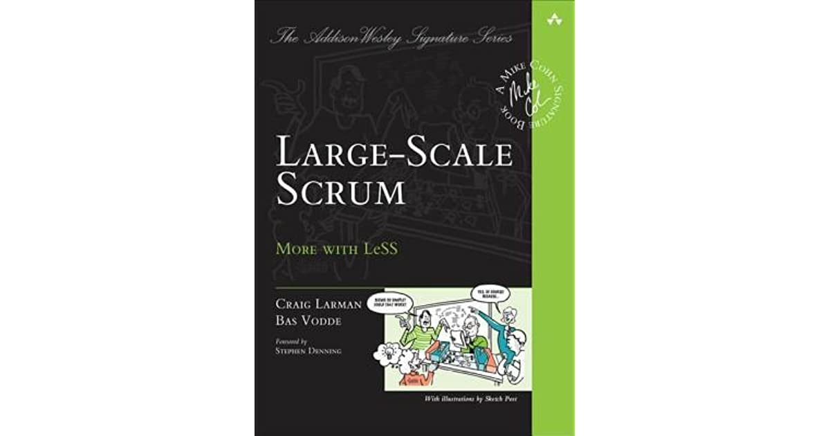 Large-Scale Scrum: More with Less by Craig Larman