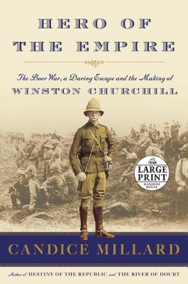 Hero of the Empire - The Boer War, a Daring Escape, and the Making of Winston Churchill