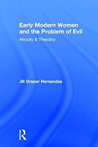Early Modern Women and the Problem of Evil: Atrocity & Theodicy
